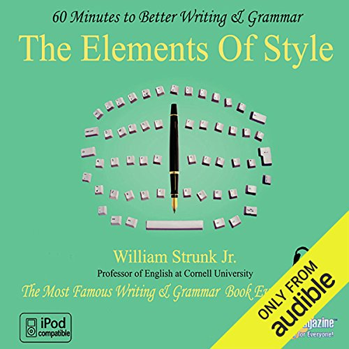 The Elements of Style: 60 Minutes to Better Writing & Grammar                   By:                                                                                                                                 Professor William Strunk Jr.                               Narrated by:                                                                                                                                 uncredited                      Length: 1 hr and 13 mins     53 ratings     Overall 3.8
