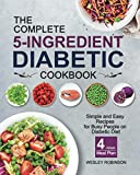 The Complete 5-Ingredient Diabetic Cookbook: Simple and Easy Recipes for Busy People on Diabetic...