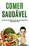 ALIMENTAÇÃO SAÚDAVEL: Aprenda a comer de forma divertida e saudável, para ter mais energia e viver uma vida mais longa (Portuguese Edition)