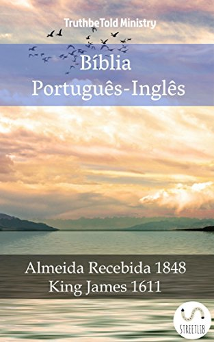 Bíblia Português-Inglês: Almeida Recebida 1848 - King James 1611 (Parallel Bible Halseth Livro 995)