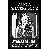 Stress Relief Coloring Book: Colouring Alicia Silverstone