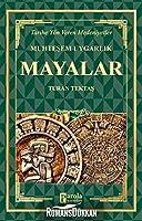 Mayalar - Muhtesem Uygarlik Tarihe Yön Veren Medeniyetler