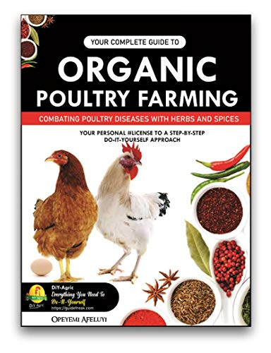 YOUR COMPLETE GUIDE TO ORGANIC POULTRY FARMING (72-Page Manual): Using Herbs and Spices to Replace Harmful Antibiotics