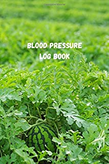 Blood Pressure Log Book: Watermelon and plant in a field. Blood pressure journal log book for Men and Women. Blood pressur...