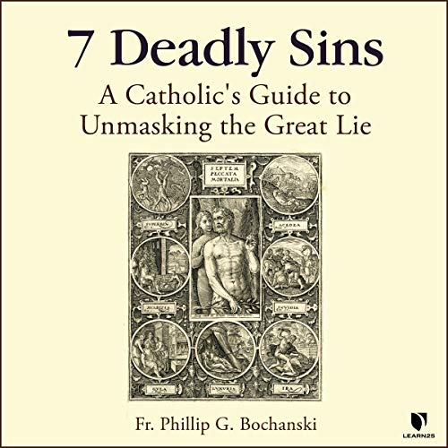 7 Deadly Sins: A Catholic's Guide to Unmasking the Great Lie copertina