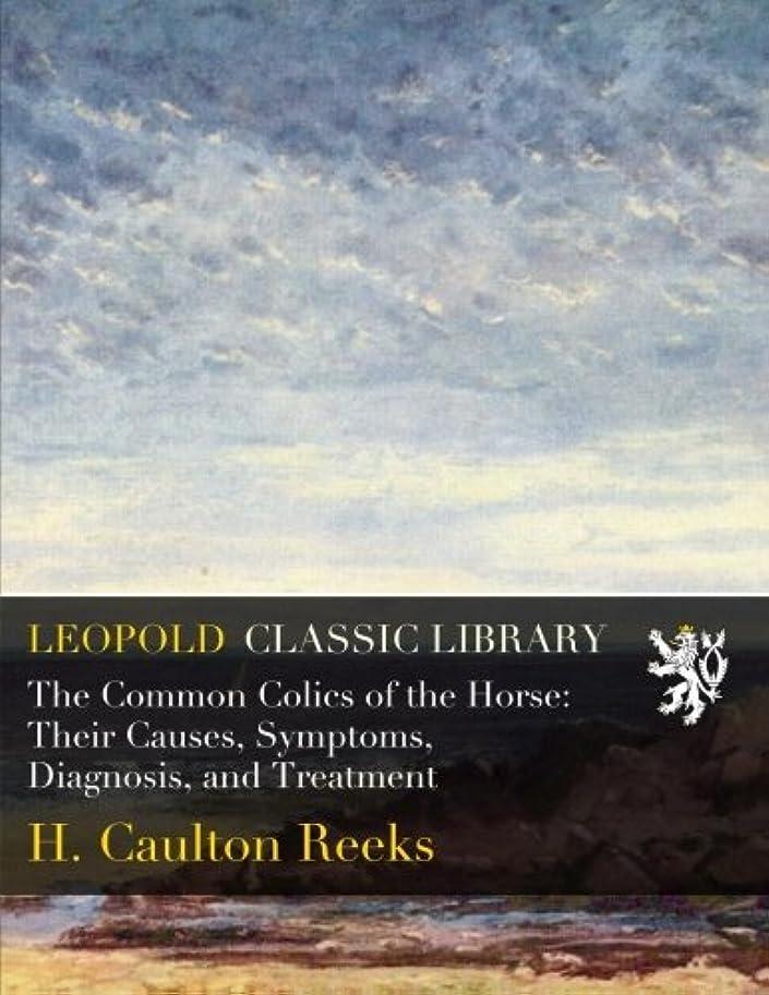 障害記者チャンバーThe Common Colics of the Horse: Their Causes, Symptoms, Diagnosis, and Treatment