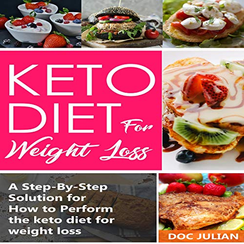 Keto Diet for Weight Loss: A Step-by-Step Solution for How to Perform the Keto Diet for Weight Loss cover art