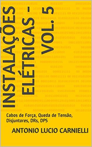 Instalações Elétricas - Vol. 5: Cabos de Força, Queda de Tensão, Disjuntores, DRs, DPS (Portuguese Edition)