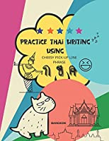 Practice Thai Writing Using Cheesy Thai Pick-Up Line Phrase: Learning Thai language extremely fast and stress-free using a great collection of successful chat up lines phrase, letter size. (Learn Thai)