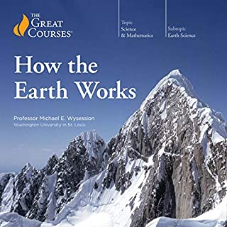 How the Earth Works                   By:                                                                                                                                 The Great Courses                               Narrated by:                                                                                                                                 Professor Michael E. Wysession                      Length: 24 hrs and 31 mins     1 rating     Overall 5.0