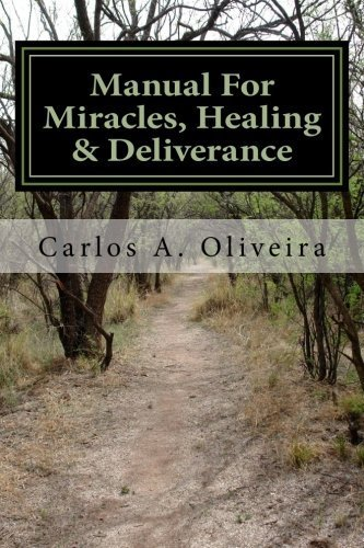 Manual For Miracles, Healing & Deliverance: Freedom From Demons, Diseases, Curses & Witchcraft by Carlos A. Oliveira (2015-07-25)