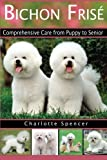 Bichon Frisé: Comprehensive Care from Puppy to Senior; Care, Health, Training, Behavior,...