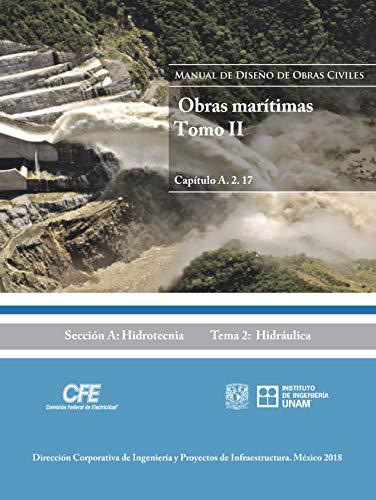 Manual de Diseño de Obras Civiles Cap. A.2.17 Obras Marítimas Tomo. II: Sección A: Hidrotecnia Tema 2: Hidráulica (Spanish Edition)