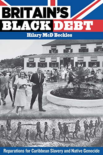Compare Textbook Prices for Britain's Black Debt: Reparations for Caribbean Slavery and Native Genocide  ISBN 9789766402686 by Beckles, Hilary McD.