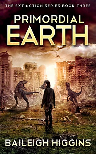 Primordial Earth: Book 3 (The Extinction Series - A Prehistoric,...