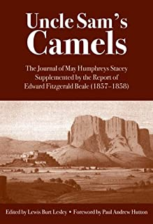Uncle Sam's Camels : The Journal of May Humphreys Stacey Supplemented by the Report of of Edward Fitzgerald Beale
