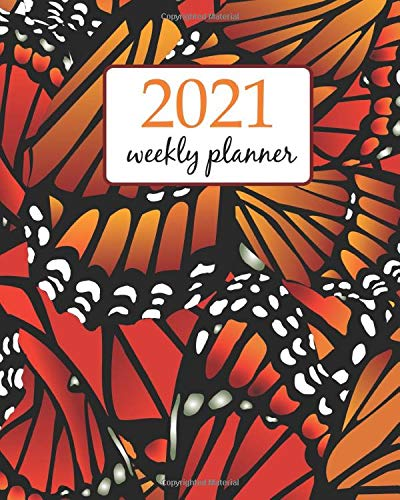 2021 Weekly Planner: Calendar Schedule Organizer Appointment Journal Notebook and Action day all Butterflies (Weekly Monthly Planner 2021)
