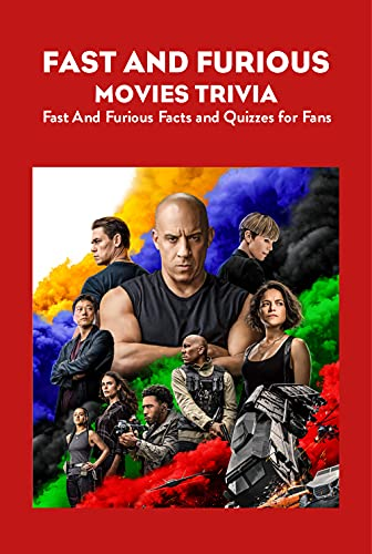 Fast And Furious Movies Trivia: Fast And Furious Facts and Quizzes for Fans: Fast And Furious Movies Quiz Book (English Edition)