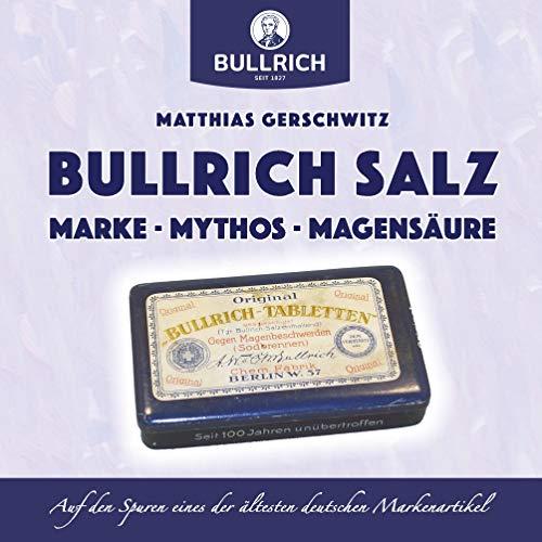 Bullrich Salz – Marke Mythos Magensäure: Auf den Spuren eines der ältesten deutschen Markenartikel