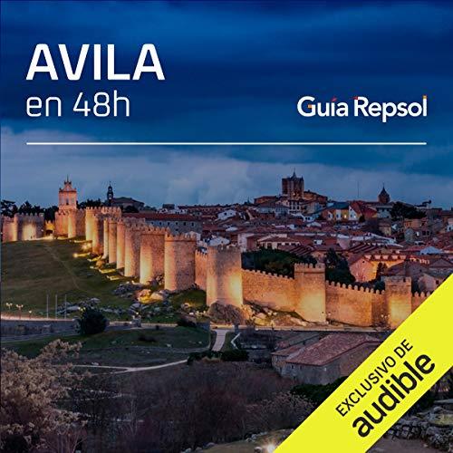 Ávila en 48 horas (Narración en Castellano) [Avila in 48 Hours] Audiobook By Guía Repsol cover art
