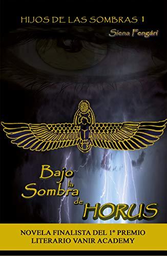 BAJO LA SOMBRA DE HORUS: HIJOS DE LAS SOMBRAS de Siena Fengári