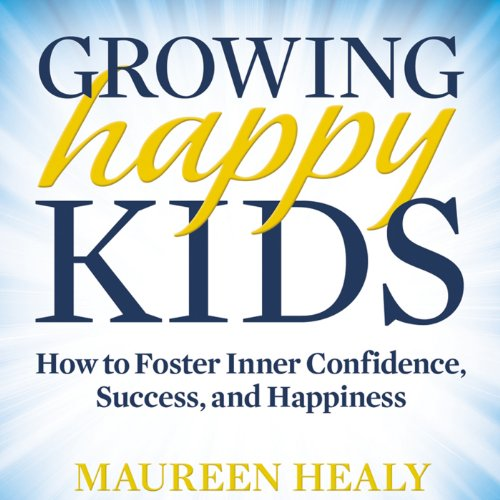 Growing Happy Kids audiobook cover art
