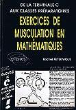 Exercices de musculation en mathématiques - De la Terminale C aux classes préparatoires