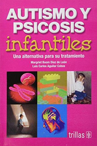 Autismo y psicosis infantiles/Autism and Juvenile Psychosis: Una alternativa para su tratamiento/An...