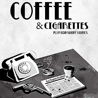 Coffee & Cigarettes: Pulp-Noir-Short Stories audiobook cover art