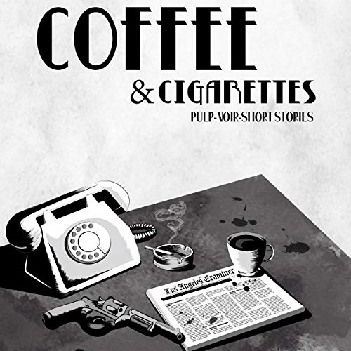 Coffee & Cigarettes: Pulp-Noir-Short Stories audiobook cover art