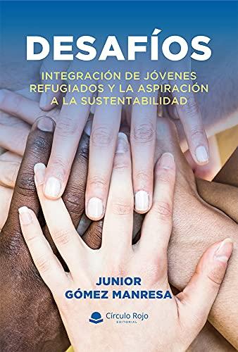 Desafíos: Integración de jóvenes refugiados y la aspiración a la sustentabilidad (Spanish Edition)