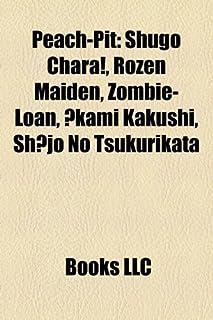 Peach-Pit: Shugo Chara!, Rozen Maiden, Zombie-Loan, Kami Kakushi, Sh Jo No Tsukurikata
