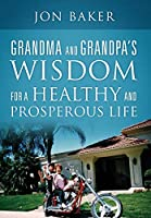 Grandma and Grandpa's Wisdom for a Healthy and Prosperous Life