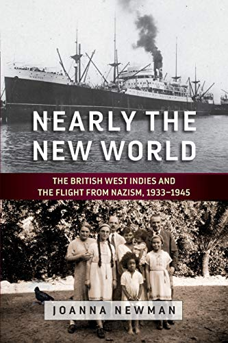 Compare Textbook Prices for Nearly the New World: The British West Indies and the Flight from Nazism, 1933–1945 1 Edition ISBN 9781789206494 by Newman, Joanna