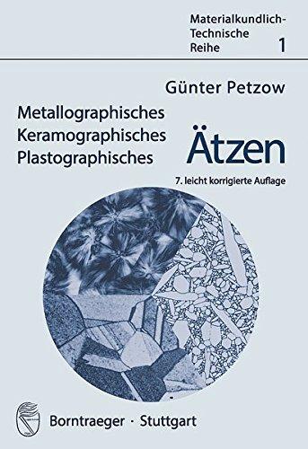 Metallographisches, Keramographisches, Plastographisches Ätzen (Materialkundlich-Technische Reihe)