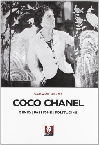 Coco Chanel. Genio, passione, solitudine