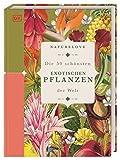 Naturelove: Die 50 schönsten exotischen Pflanzen der Welt: Ein Buch wird zum Kunstwerk