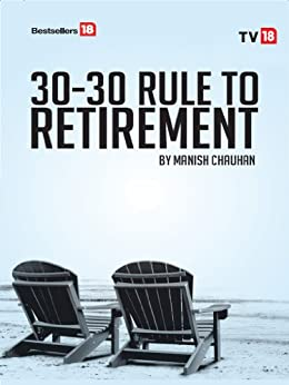 30-30 Rule to Retirement by [Manish Chauhan]