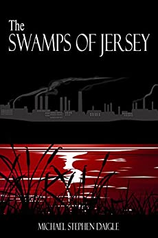 The Swamps of Jersey by [Michael Stephen Daigle]