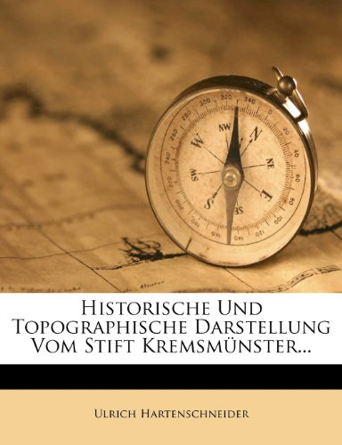 Historische Und Topographische Darstellung Vom Stift Kremsmünster...