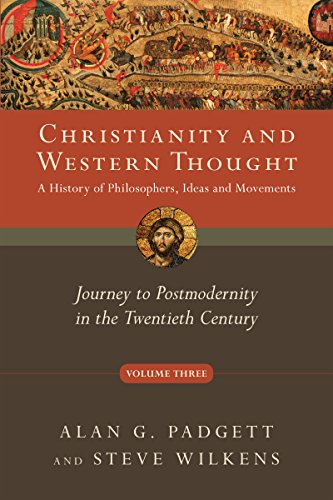 Christianity and Western Thought, Volume 3: Journey to Postmodernity in the Twentieth Century (Christianity & Western Thought, Band 3)