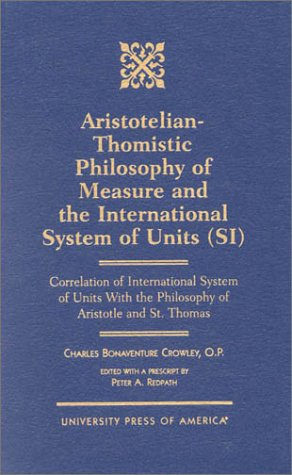 Aristotelian-Thomistic Philosophy of Measure and the: International System of Units (SI) Correlation of International System of Units With the Philosophy of Aristotle and St. Thomas