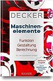 Decker Maschinenelemente: Funktion, Gestaltung und Berechnung - Karl-Heinz Decker