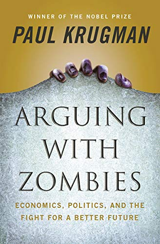 Compare Textbook Prices for Arguing with Zombies: Economics, Politics, and the Fight for a Better Future 1 Edition ISBN 9781324005018 by Krugman, Paul