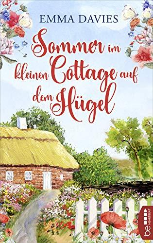 Sommer im kleinen Cottage auf dem Hügel: Ein bezaubernder Feel-Good-Roman