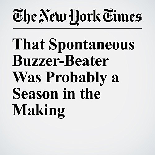 That Spontaneous Buzzer-Beater Was Probably a Season in the Making cover art