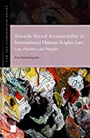 Towards Shared Accountability in International Human Rights Law: Law, Procedures and Principles (Law and Cosmopolitan Values)