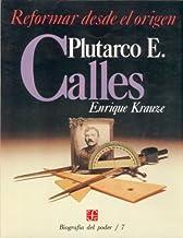 Reformar Desde El Origen. Plutarco Elias Calles (Biographies of Power)