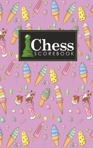 Chess Scorebook: Chess Notation Book, Chess Records Book, Chess Score Sheets, Chess Match Log Book, Record Your Games, Log Wins Moves, Tactics & ... & Lollipop Cover (Chess Scorebooks, Band 32)