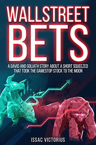 WallstreetBets: A David and Goliath Story About a Short Squeezed That Took the Game Stop Stock to the Moon (English Edition)